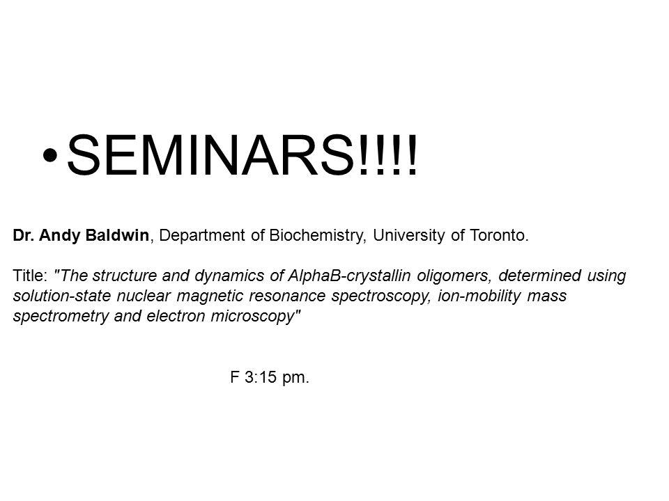 SEMINARS!!!! Dr. Andy Baldwin, Department of Biochemistry, University of Toronto. Title: