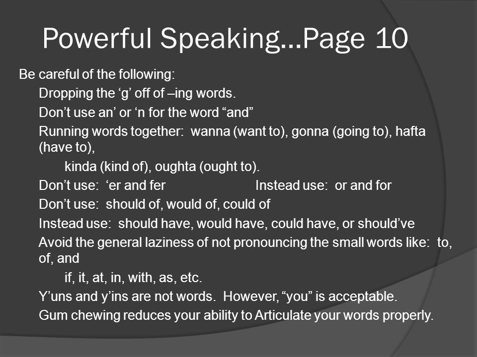 """Powerful Speaking…Page 10 Be careful of the following: Dropping the 'g' off of –ing words. Don't use an' or 'n for the word """"and"""" Running words togeth"""