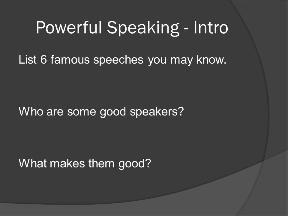 Becoming a Powerful Speaker Public Speaking and Conversation Similarities Q: What percentage of time do we spend talking to others in a day.