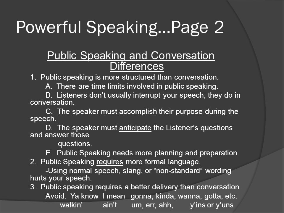 Powerful Speaking…Page 2 Public Speaking and Conversation Differences 1. Public speaking is more structured than conversation. A. There are time limit