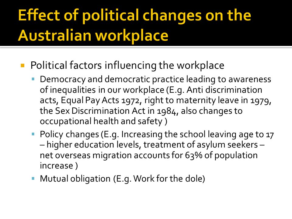  Political factors influencing the workplace  Democracy and democratic practice leading to awareness of inequalities in our workplace (E.g.