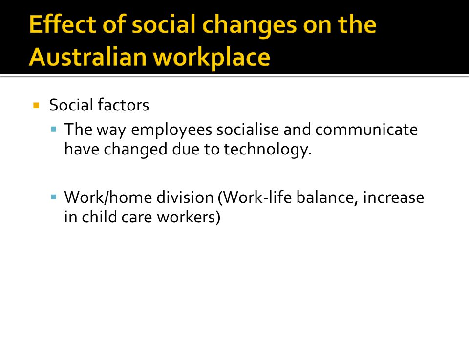  Social factors  The way employees socialise and communicate have changed due to technology.