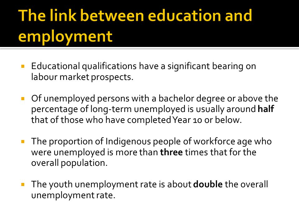  Educational qualifications have a significant bearing on labour market prospects.
