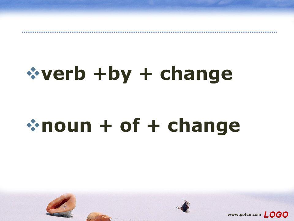 www.pptcn.com LOGO  verb +by + change  noun + of + change