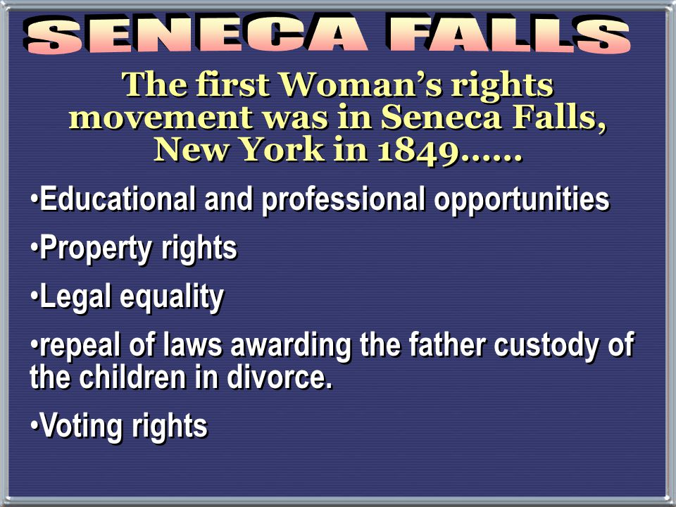 1848: Feminist reform led to Seneca Falls Convention Significance: launched modern women's rights movement Established the arguments and the program f