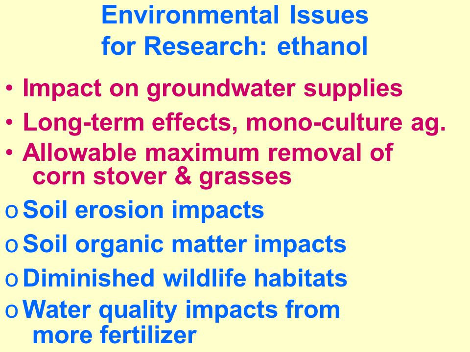 Environmental Issues for Research: ethanol Impact on groundwater supplies Long-term effects, mono-culture ag.