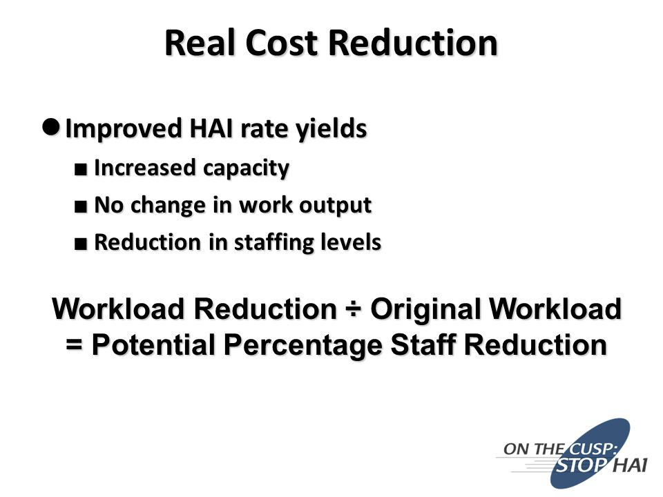 Improved HAI rate yields Improved HAI rate yields ■ Increased capacity ■ No change in work output ■ Reduction in staffing levels Workload Reduction ÷