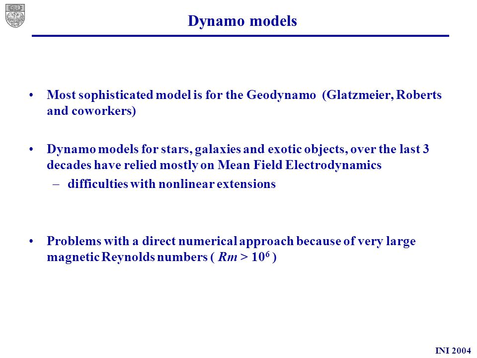 INI 2004 Mean field generation Difficulties may arise between a S-S dynamo with an extended eigenfunction and a large scale field generated by an inverse cascade Difficulties with inverse cascade.