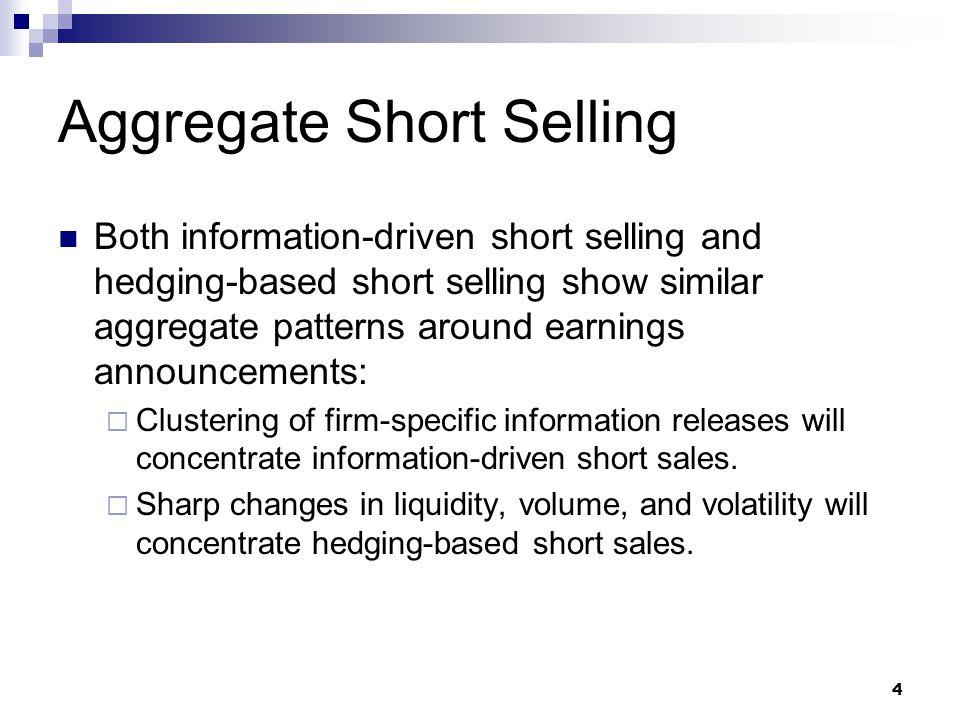 4 Aggregate Short Selling Both information-driven short selling and hedging-based short selling show similar aggregate patterns around earnings announ