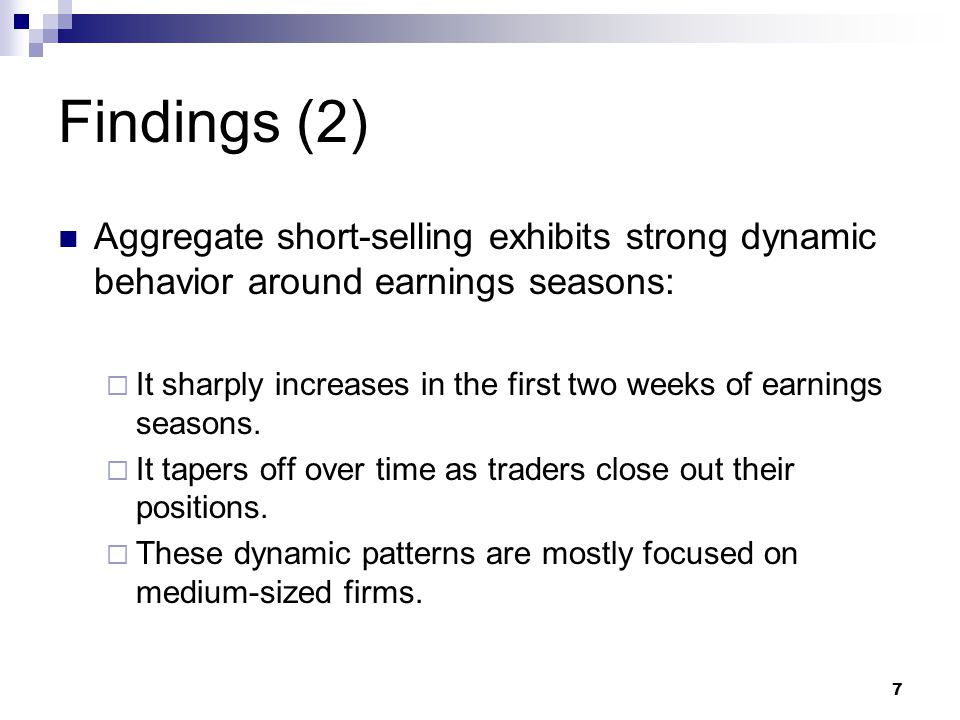 7 Findings (2) Aggregate short-selling exhibits strong dynamic behavior around earnings seasons:  It sharply increases in the first two weeks of earn