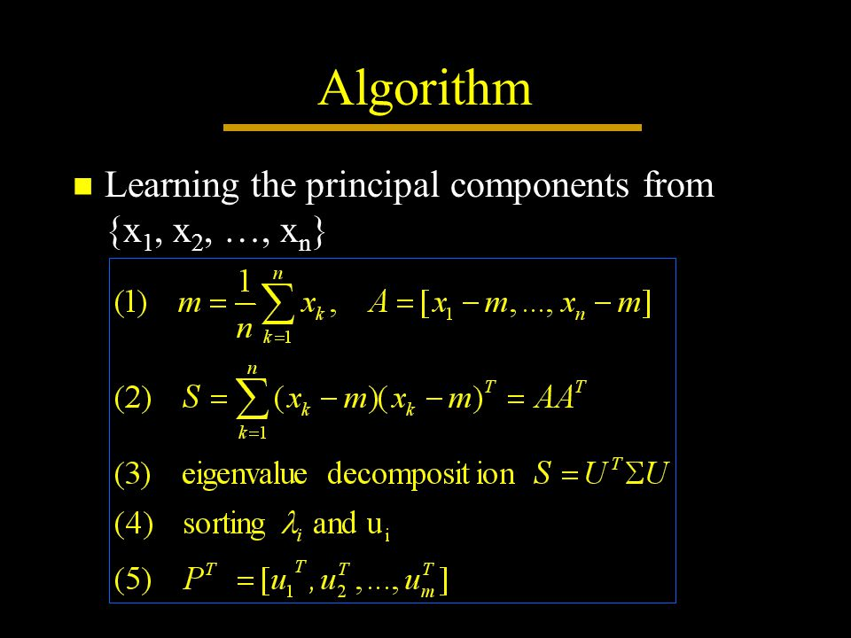 Algorithm Learning the principal components from {x 1, x 2, …, x n }