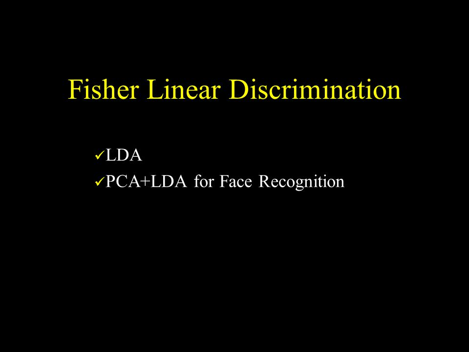 Fisher Linear Discrimination LDA PCA+LDA for Face Recognition