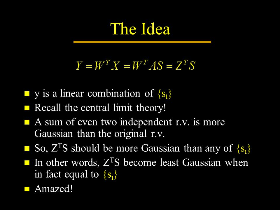 The Idea y is a linear combination of {s i } Recall the central limit theory.