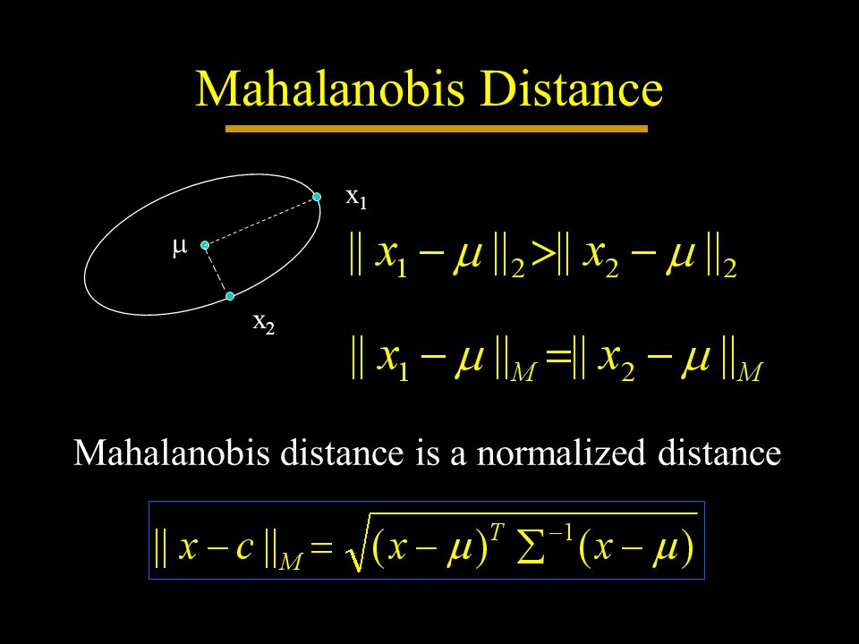 Mahalanobis Distance Mahalanobis distance is a normalized distance  x1x1 x2x2