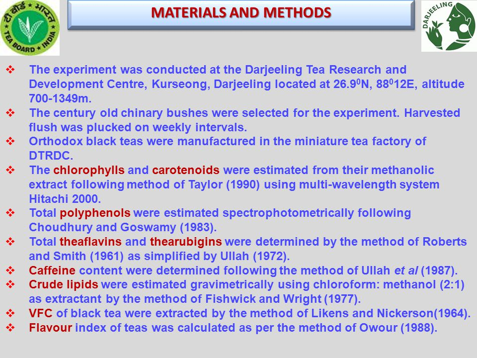 MATERIALS AND METHODS  The experiment was conducted at the Darjeeling Tea Research and Development Centre, Kurseong, Darjeeling located at 26.9 0 N, 88 0 12E, altitude 700-1349m.