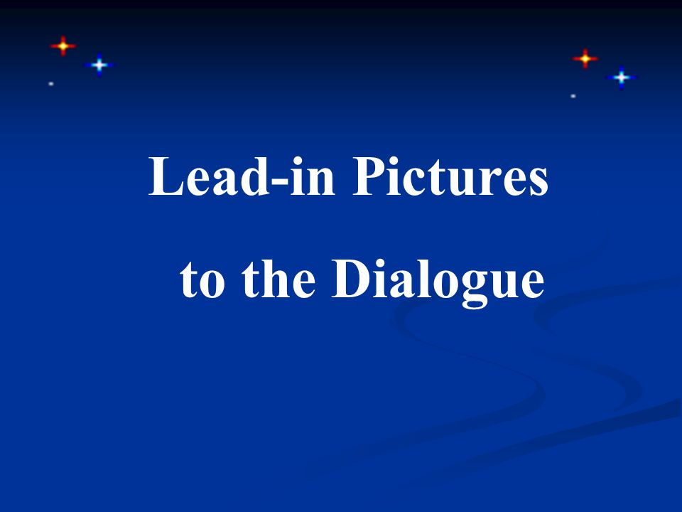 Lead-in Pictures to the Dialogue