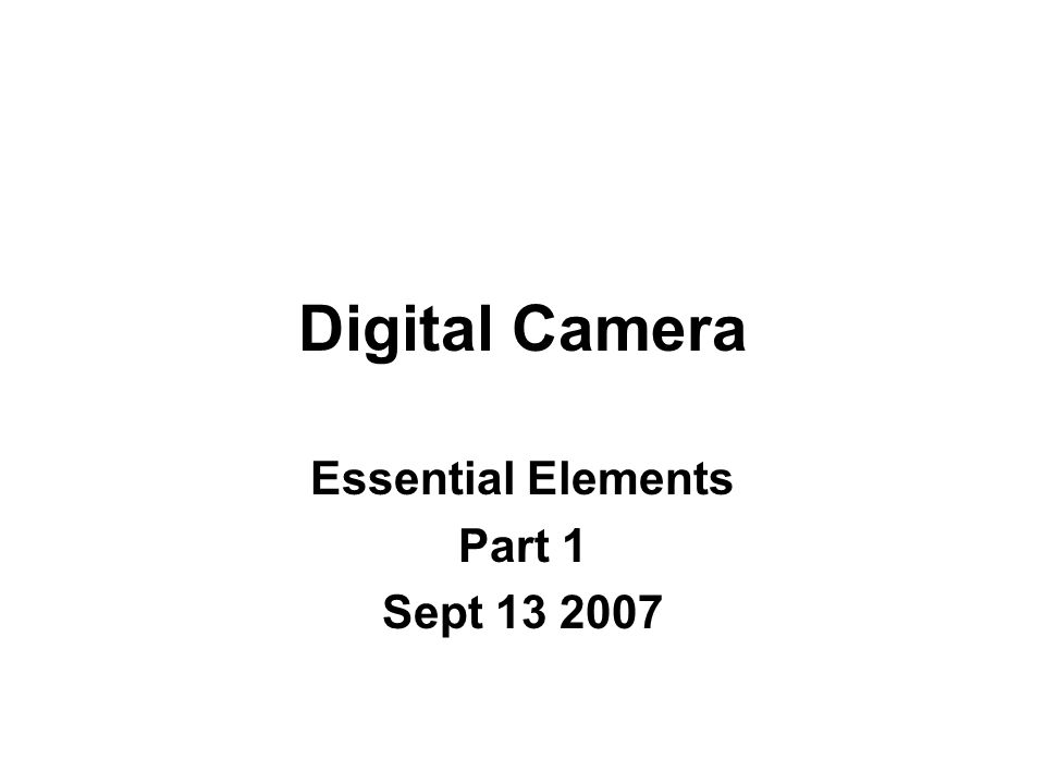 Digital Camera Essential Elements Part 1 Sept