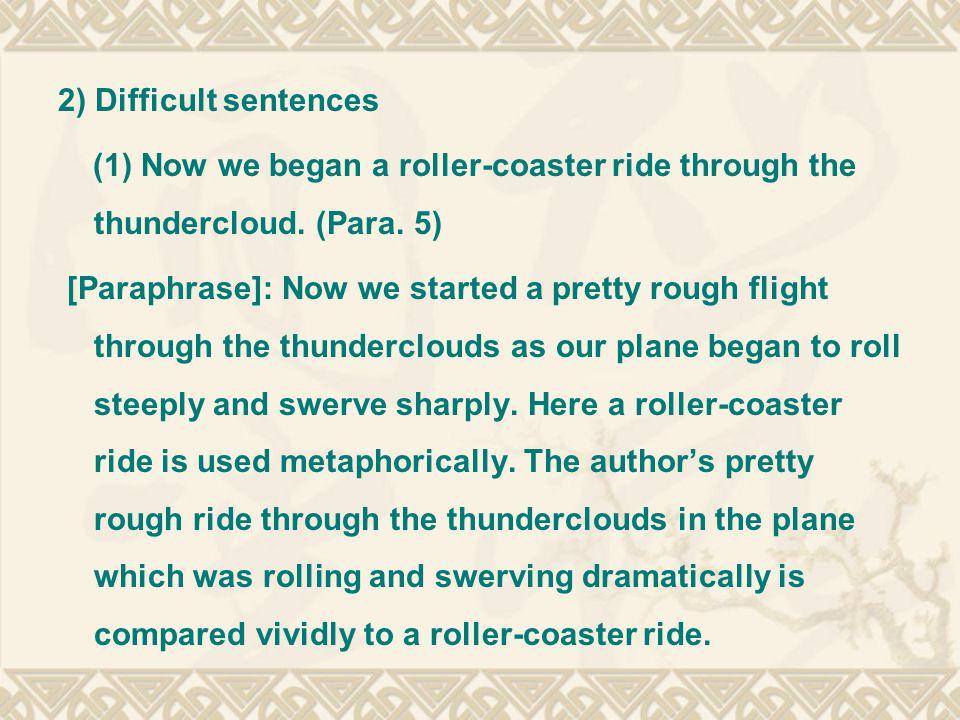 2) Difficult sentences (1) Now we began a roller-coaster ride through the thundercloud.