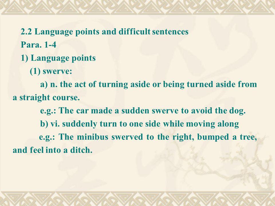 2.2 Language points and difficult sentences Para. 1-4 1) Language points (1) swerve: a) n.