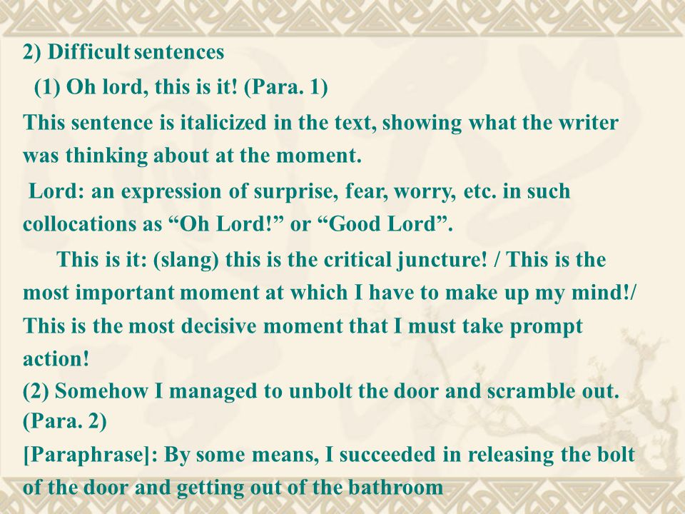 2) Difficult sentences (1) Oh lord, this is it! (Para. 1) This sentence is italicized in the text, showing what the writer was thinking about at the m