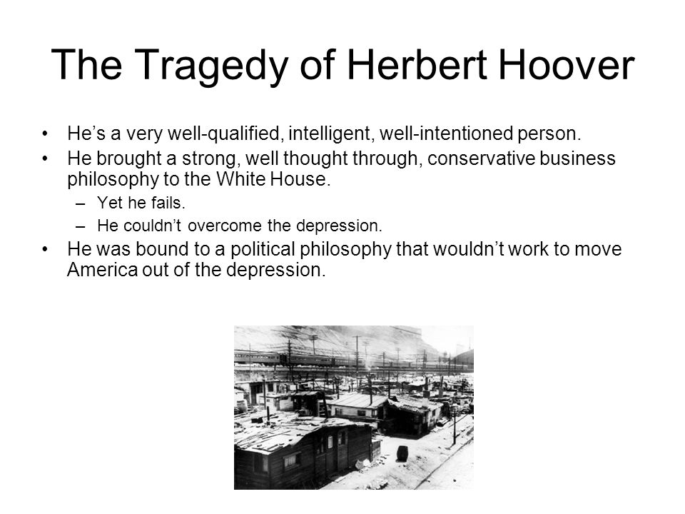 The Tragedy of Herbert Hoover He's a very well-qualified, intelligent, well-intentioned person.