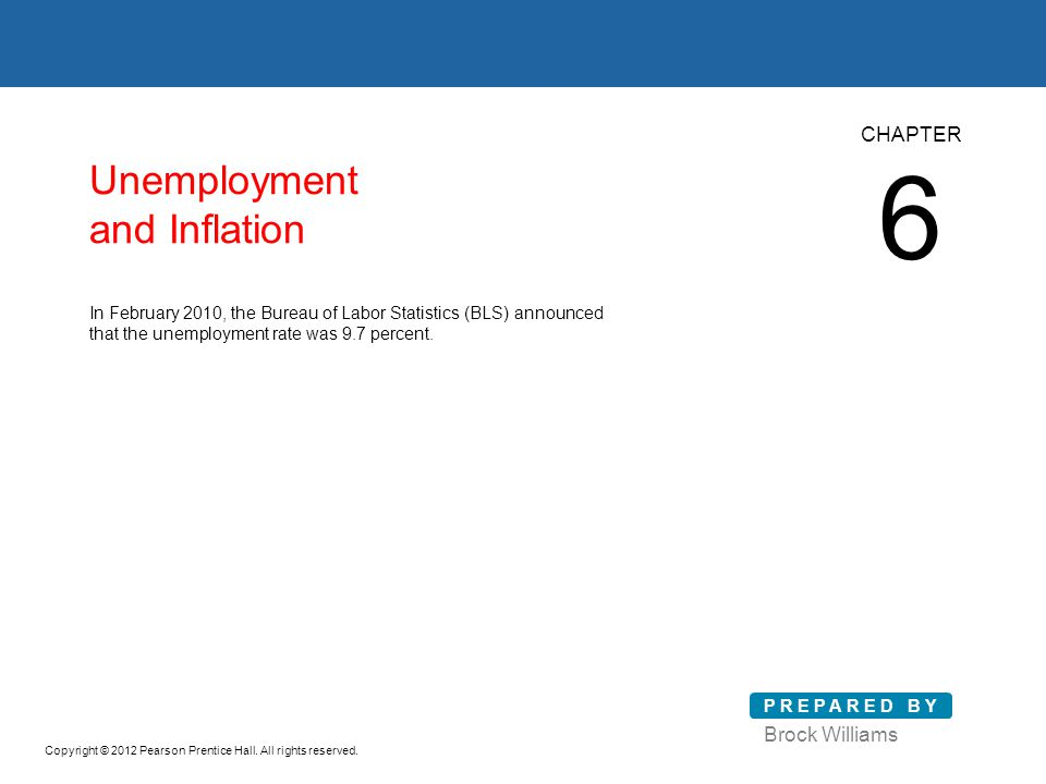 Unemployment and Inflation Brock Williams P R E P A R E D B Y In February 2010, the Bureau of Labor Statistics (BLS) announced that the unemployment rate was 9.7 percent.