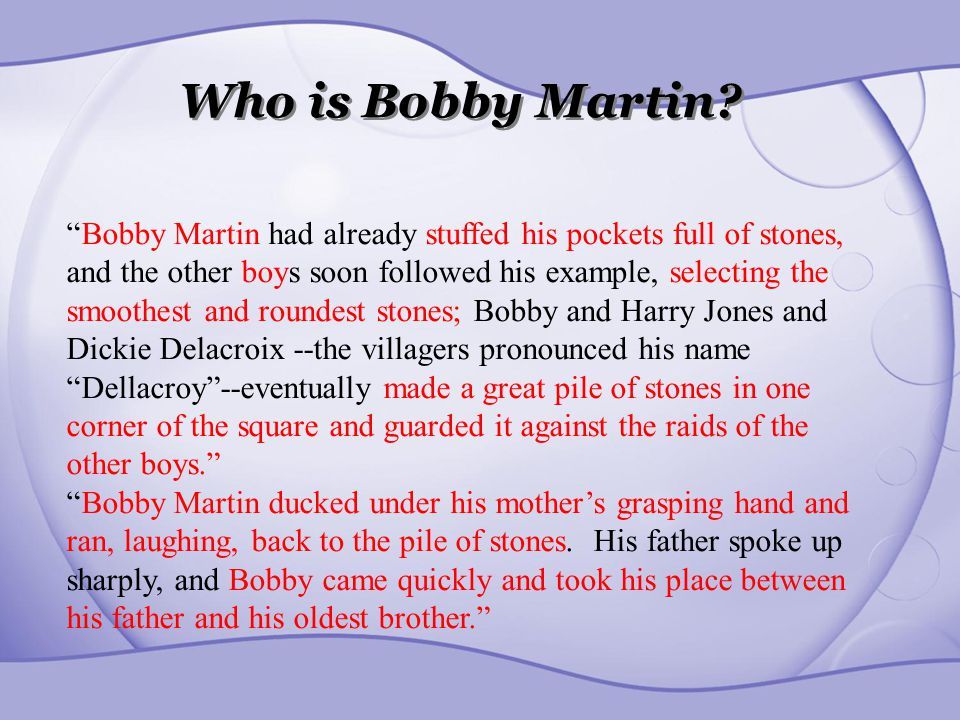 Character Name: Bobby Martin What does the character say and do.