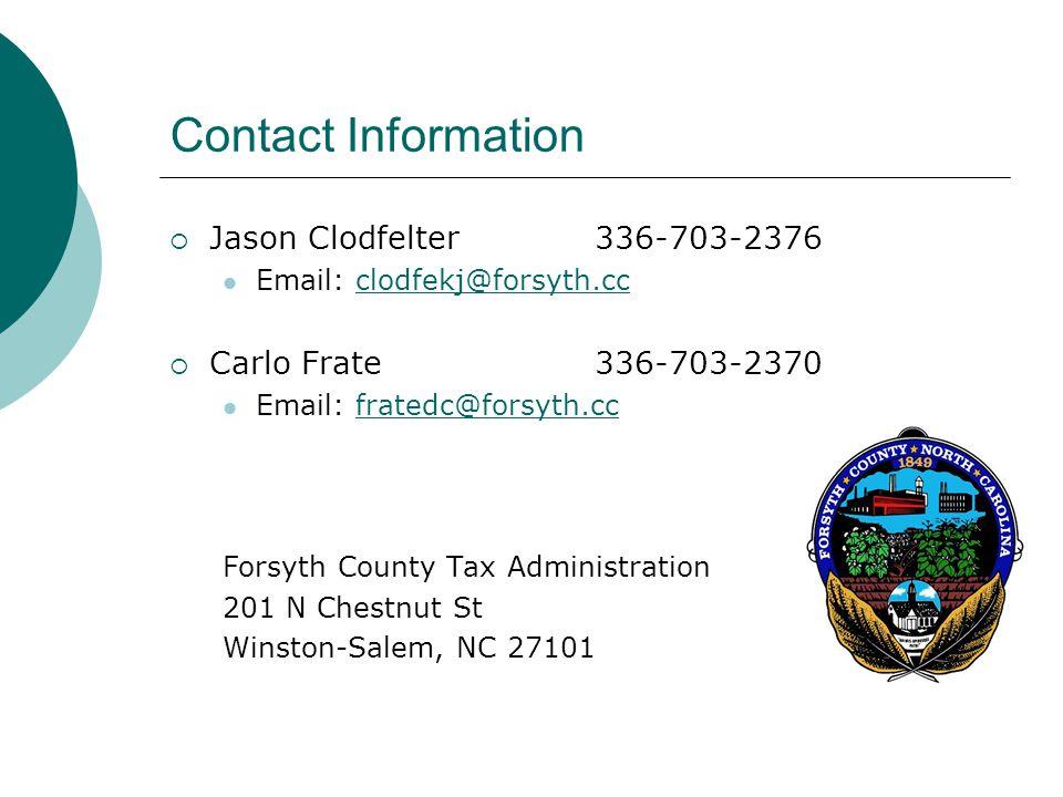 Contact Information  Jason Clodfelter336-703-2376 Email: clodfekj@forsyth.ccclodfekj@forsyth.cc  Carlo Frate336-703-2370 Email: fratedc@forsyth.ccfratedc@forsyth.cc Forsyth County Tax Administration 201 N Chestnut St Winston-Salem, NC 27101