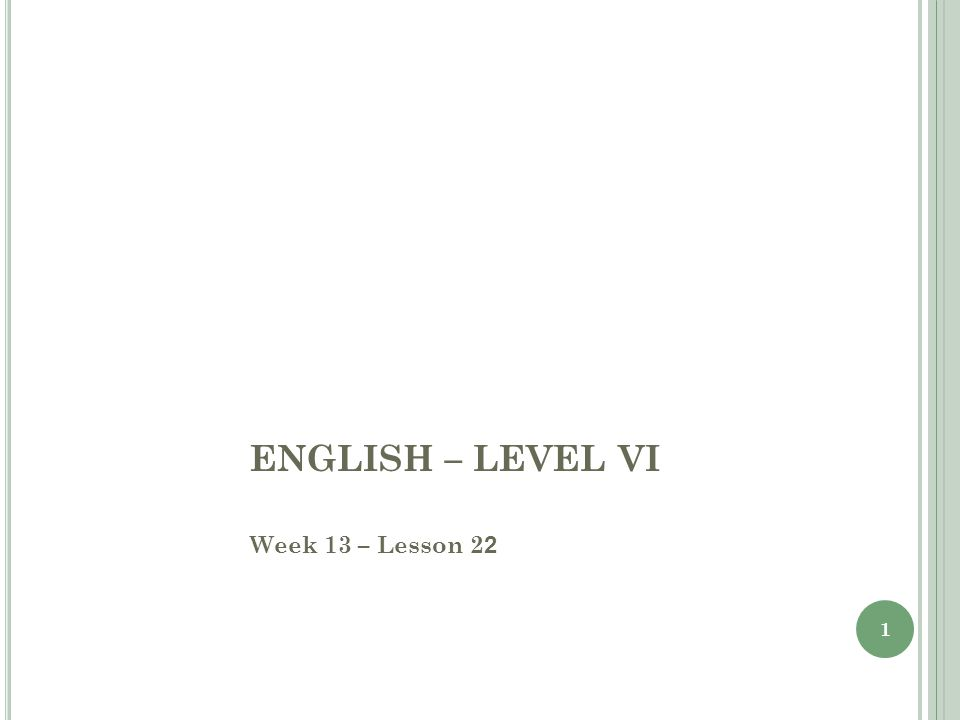 1 ENGLISH – LEVEL VI Week 13 – Lesson 2 2 1