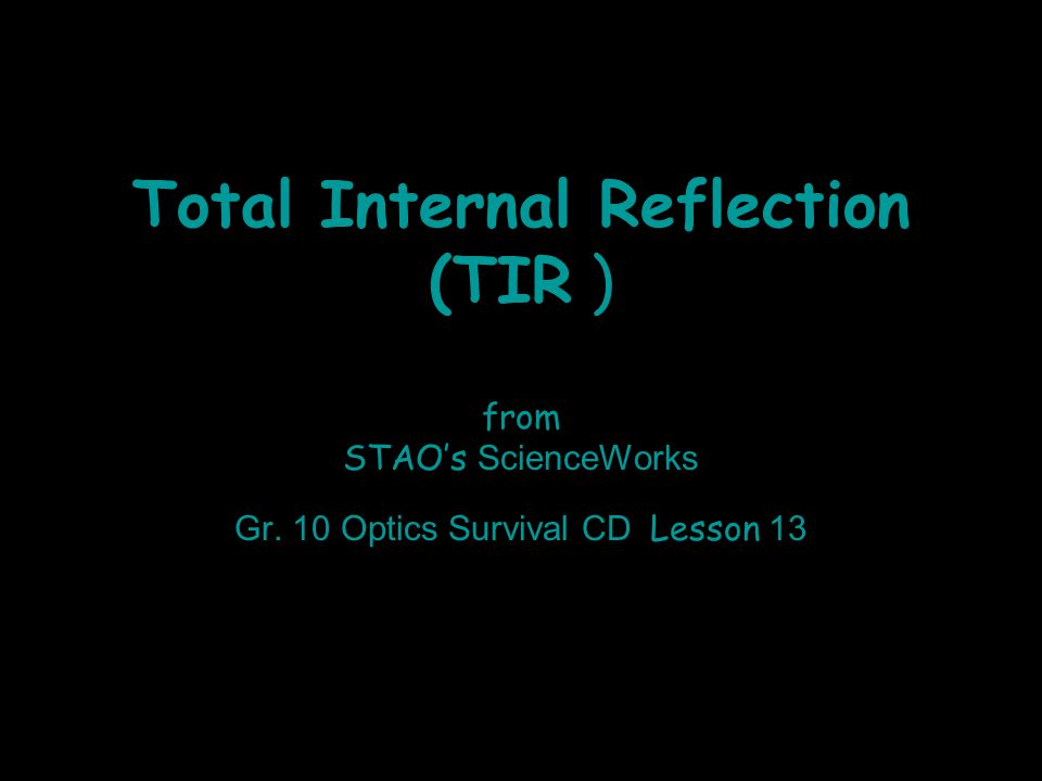 Total Internal Reflection (TIR ) from STAO's ScienceWorks Gr. 10 Optics Survival CD Lesson 13
