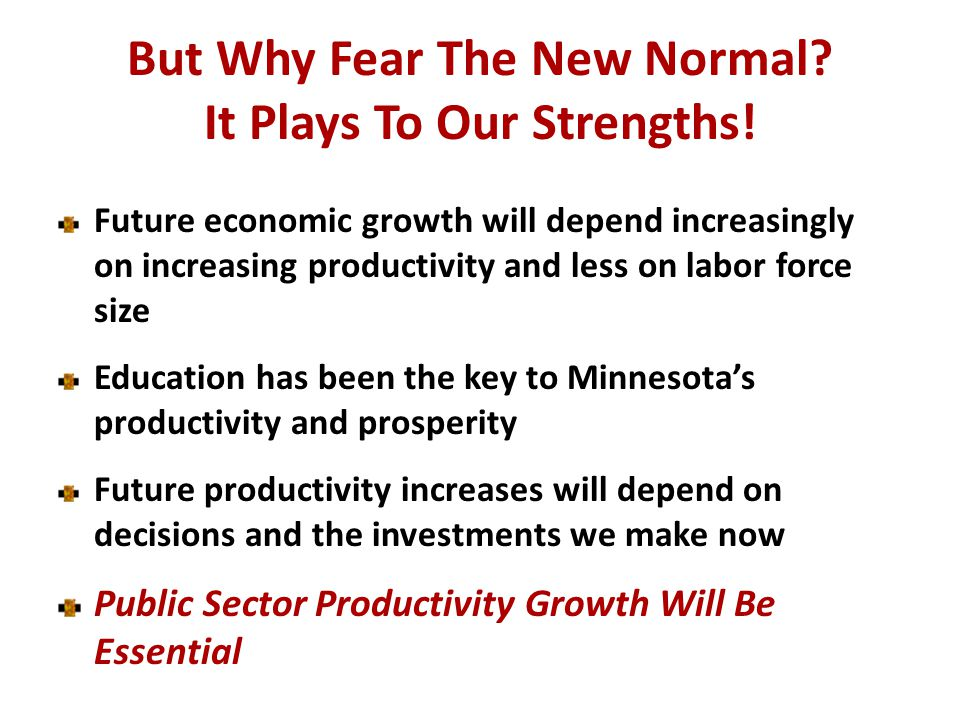 But Why Fear The New Normal. It Plays To Our Strengths.