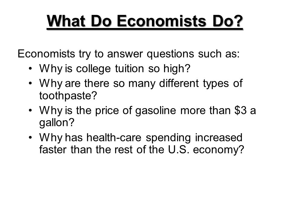 Economists try to answer questions such as: Why is college tuition so high.