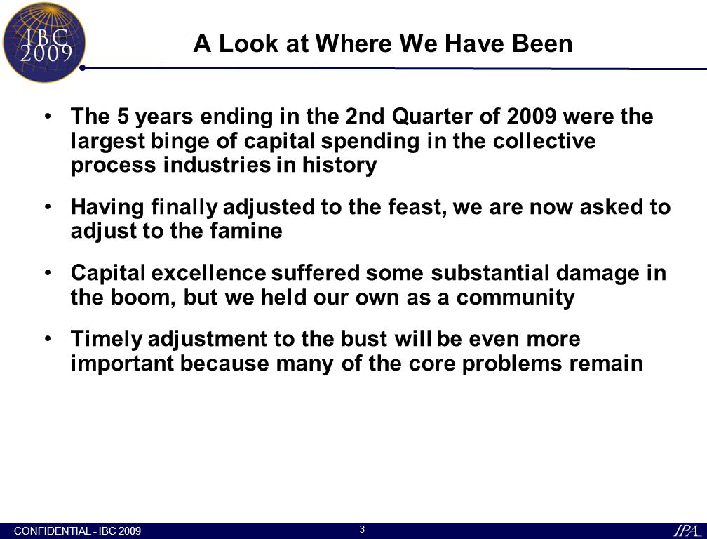 CONFIDENTIAL - IBC 2009 3 A Look at Where We Have Been The 5 years ending in the 2nd Quarter of 2009 were the largest binge of capital spending in the