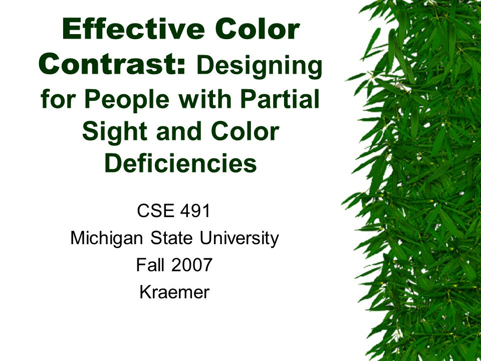 Based on …  http://www.lighthouse.org/accessibility/effective- color-contrast http://www.lighthouse.org/accessibility/effective- color-contrast  By Aries Arditi, PhD