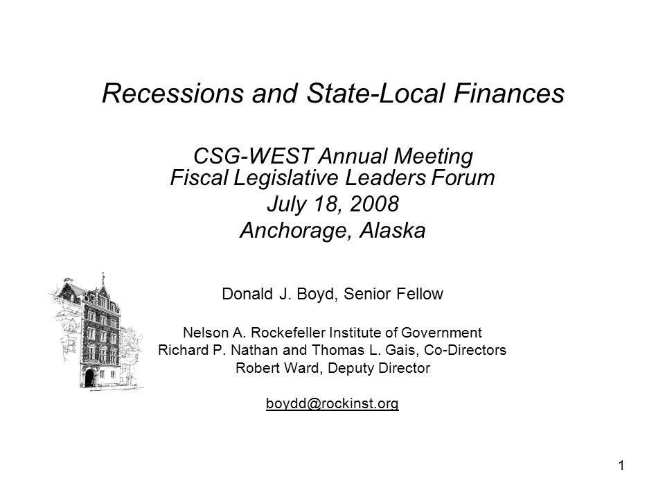1 Recessions and State-Local Finances CSG-WEST Annual Meeting Fiscal Legislative Leaders Forum July 18, 2008 Anchorage, Alaska Donald J.
