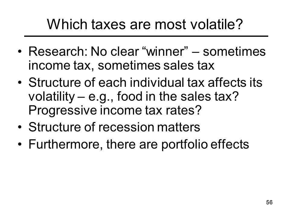 56 Which taxes are most volatile.