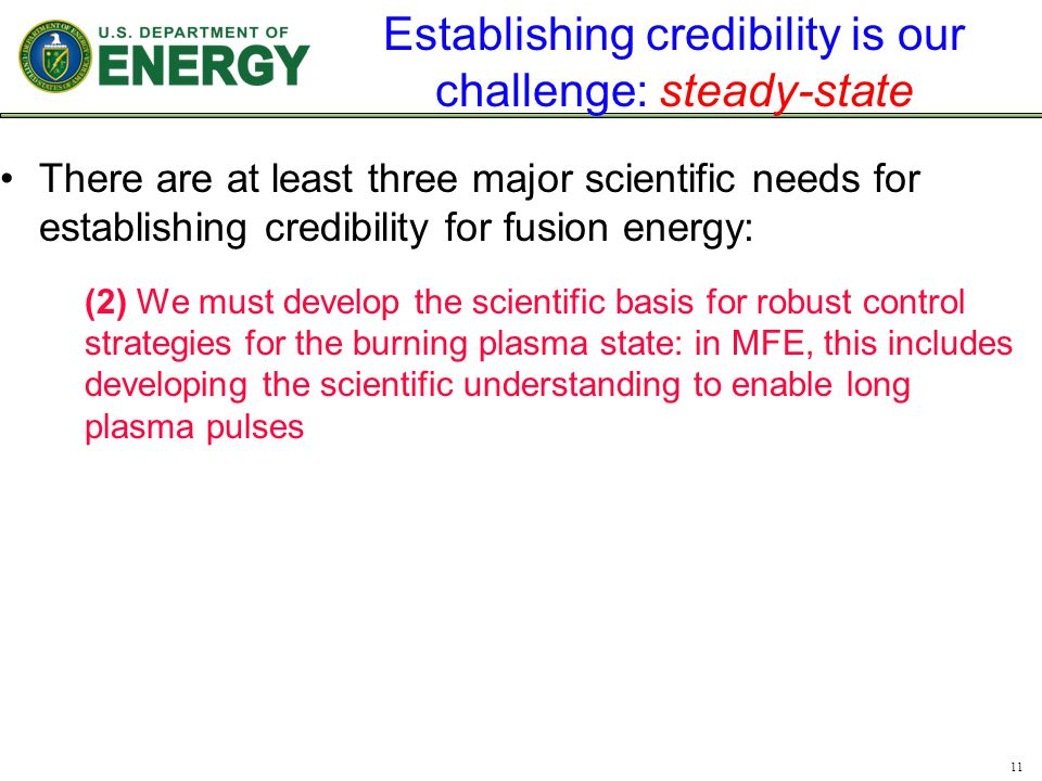 Establishing credibility is our challenge: steady-state There are at least three major scientific needs for establishing credibility for fusion energy