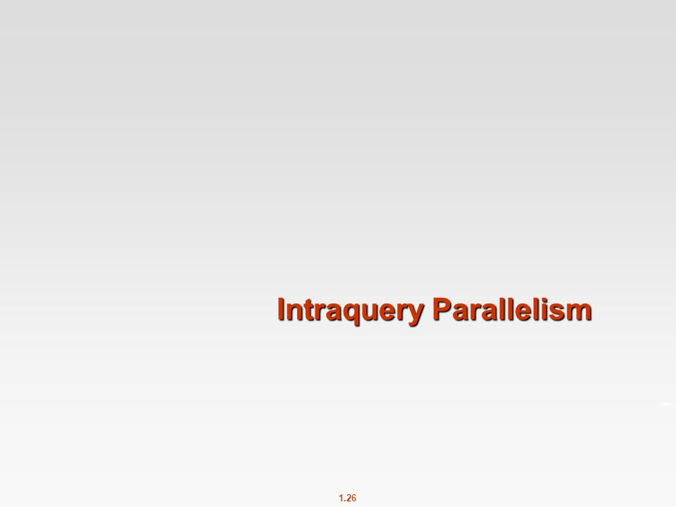 1.26 Intraquery Parallelism