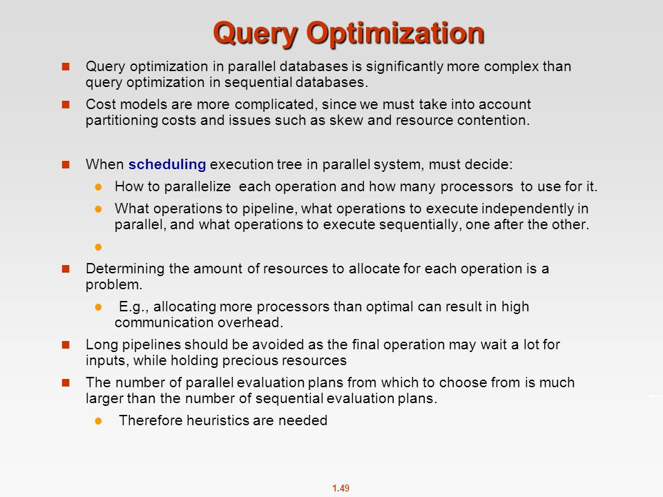 1.49 Query Optimization Query optimization in parallel databases is significantly more complex than query optimization in sequential databases. Cost m