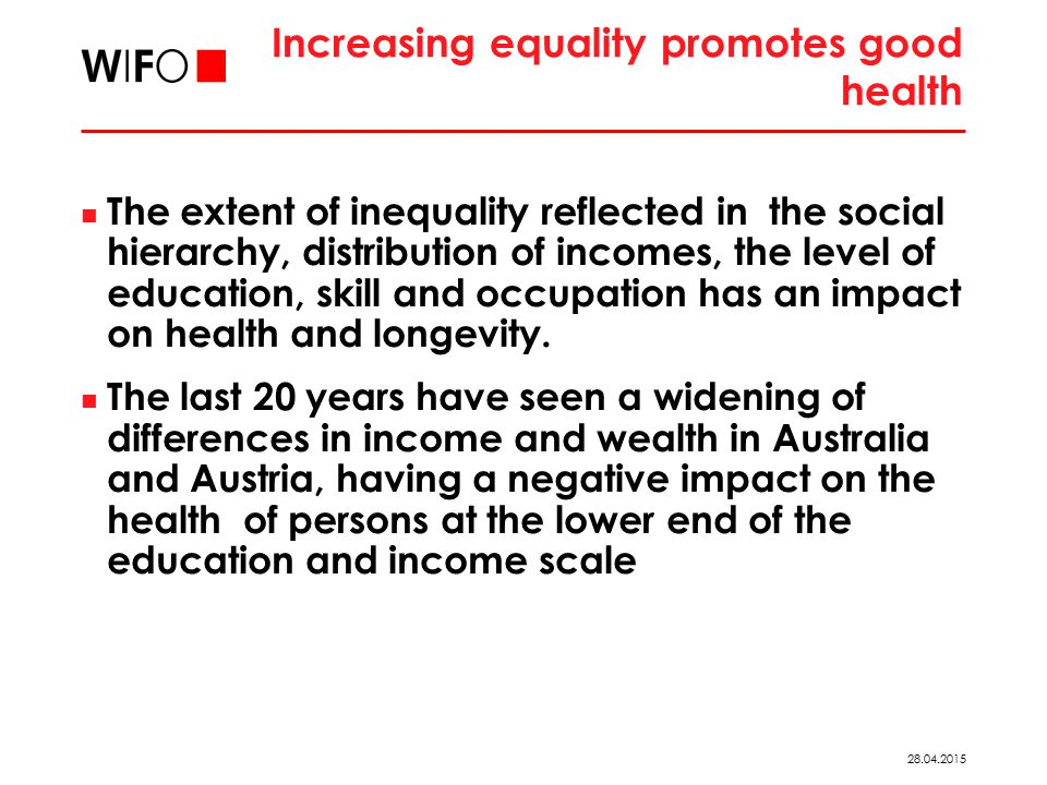 28.04.2015 Increasing equality promotes good health The extent of inequality reflected in the social hierarchy, distribution of incomes, the level of education, skill and occupation has an impact on health and longevity.