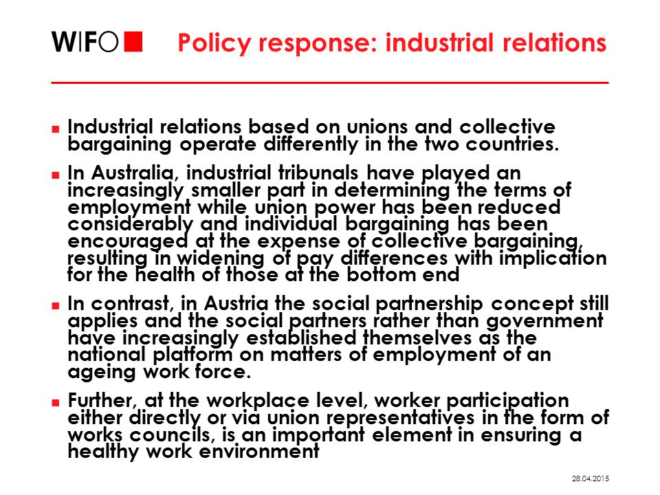 28.04.2015 Policy response: industrial relations Industrial relations based on unions and collective bargaining operate differently in the two countries.