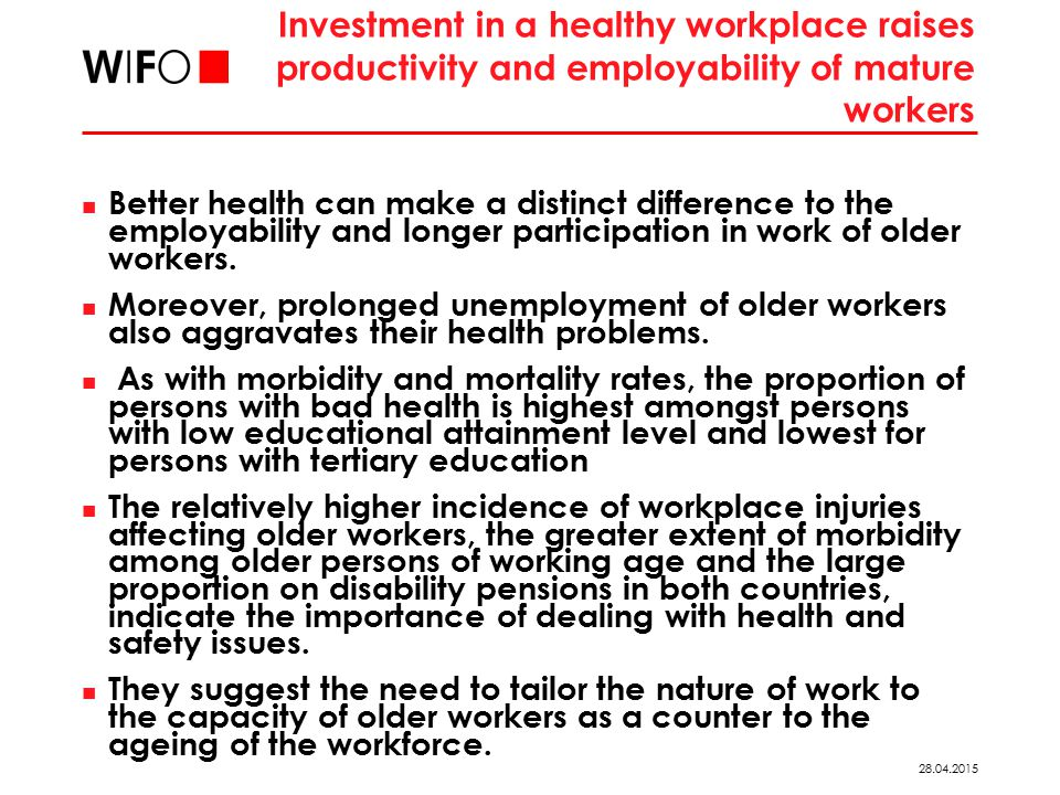 28.04.2015 Investment in a healthy workplace raises productivity and employability of mature workers Better health can make a distinct difference to the employability and longer participation in work of older workers.