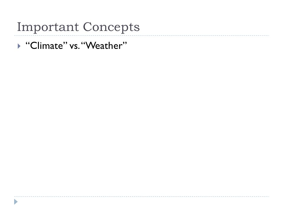 Important Concepts  Climate vs. Weather