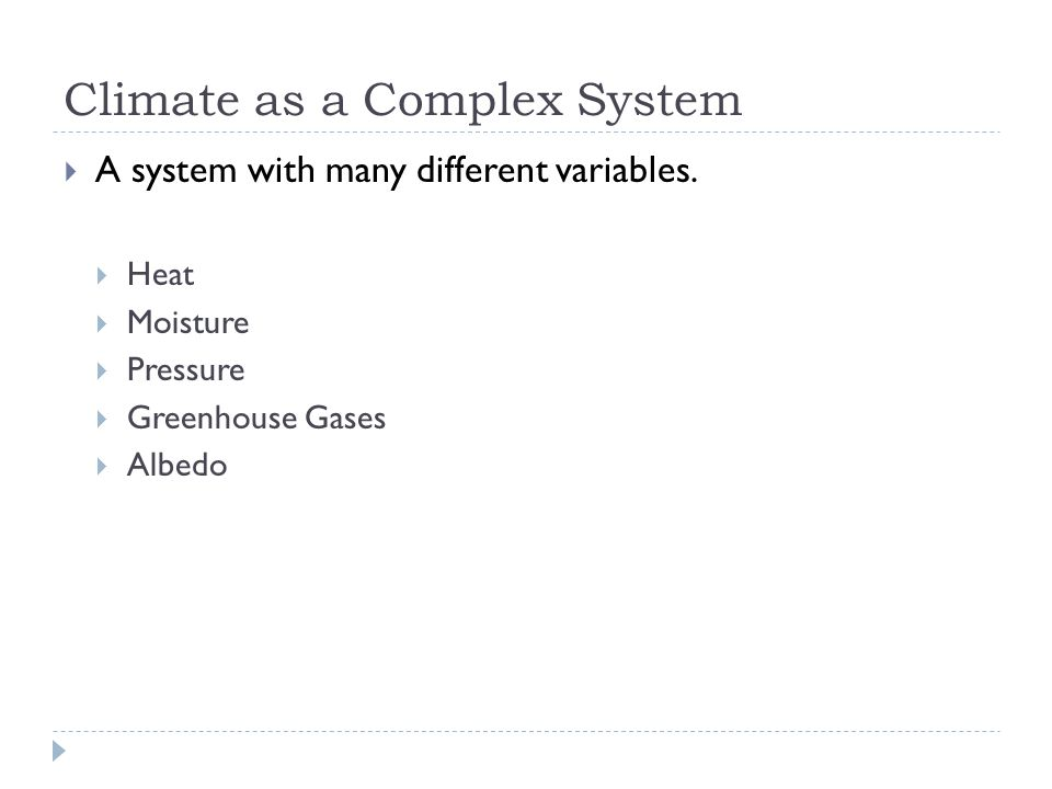 Climate as a Complex System  A system with many different variables.