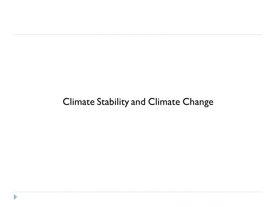 Climate Stability and Climate Change