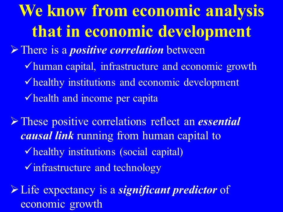  There is a positive correlation between human capital, infrastructure and economic growth healthy institutions and economic development health and i