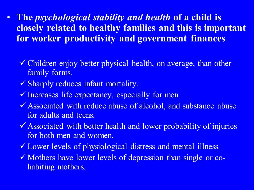 The psychological stability and health of a child is closely related to healthy families and this is important for worker productivity and government