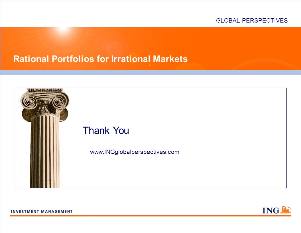 Thank You GLOBAL PERSPECTIVES Rational Portfolios for Irrational Markets www.INGglobalperspectives.com