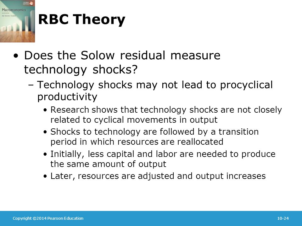 Copyright ©2014 Pearson Education10-24 RBC Theory Does the Solow residual measure technology shocks.