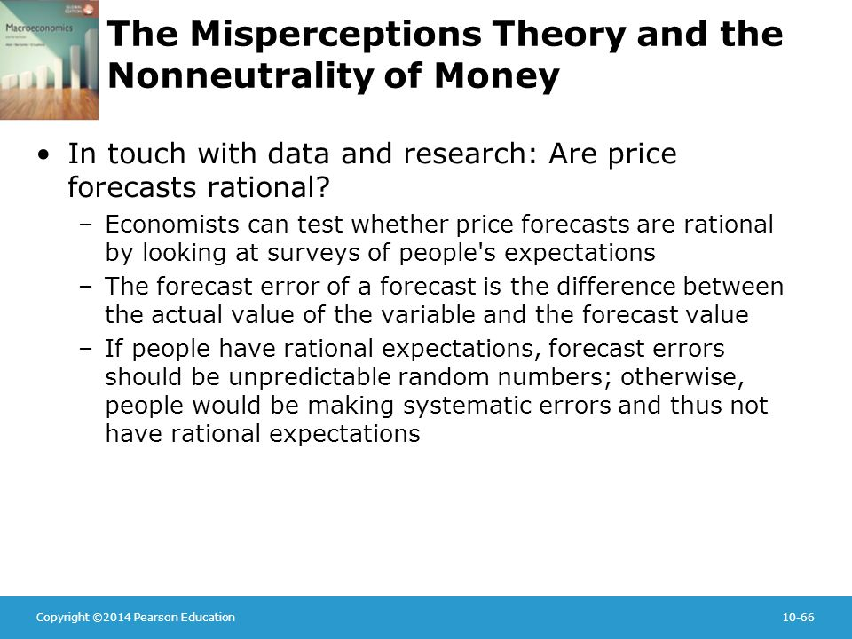 Copyright ©2014 Pearson Education10-66 The Misperceptions Theory and the Nonneutrality of Money In touch with data and research: Are price forecasts rational.